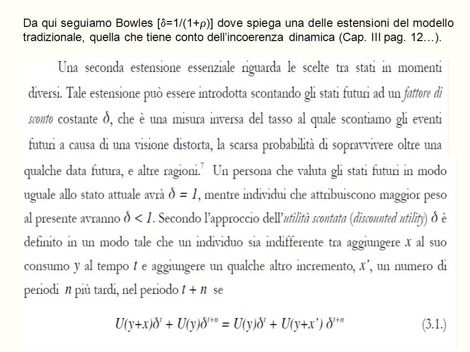 Da qui seguiamo Bowles [=1/(1+)] dove spiega una delle estensioni del modello tradizionale, quella che tiene conto dell'incoerenza dinamica (Cap.